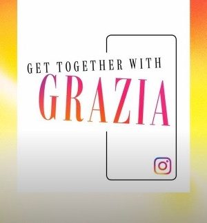 GET TOGETHER WITH GRAZIA!